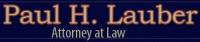 Paul H. Lauber, Attorney at Law